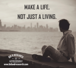 Make a life, not just a living - Bid and Research Development