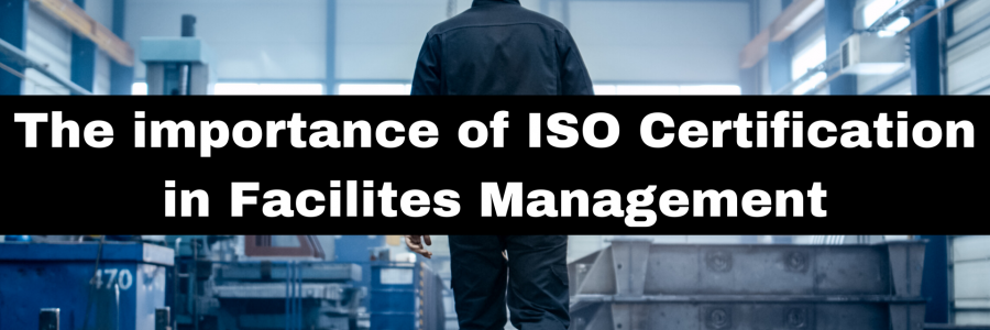 The importance of ISO Certification in Facilities Management