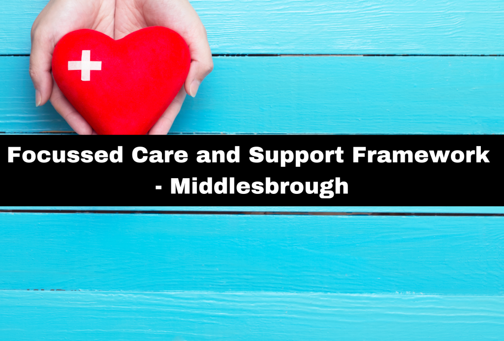 Focussed Care and Support Framework - Middlesbrough