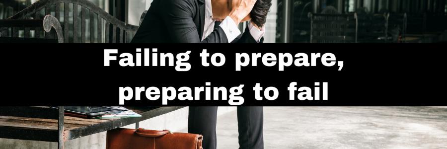 Failing to prepare, preparing to fail